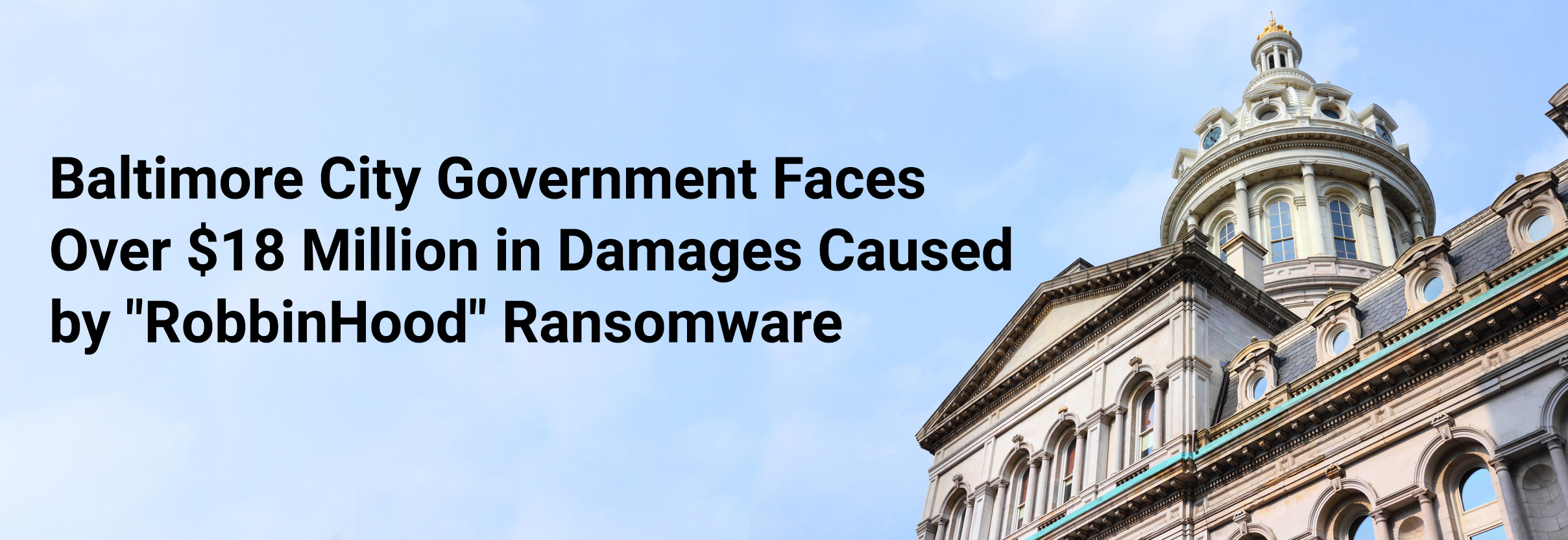 "Baltimore City Government Faces Over $18 Million in Damages Caused by ""RobbinHood"" Ransomware"