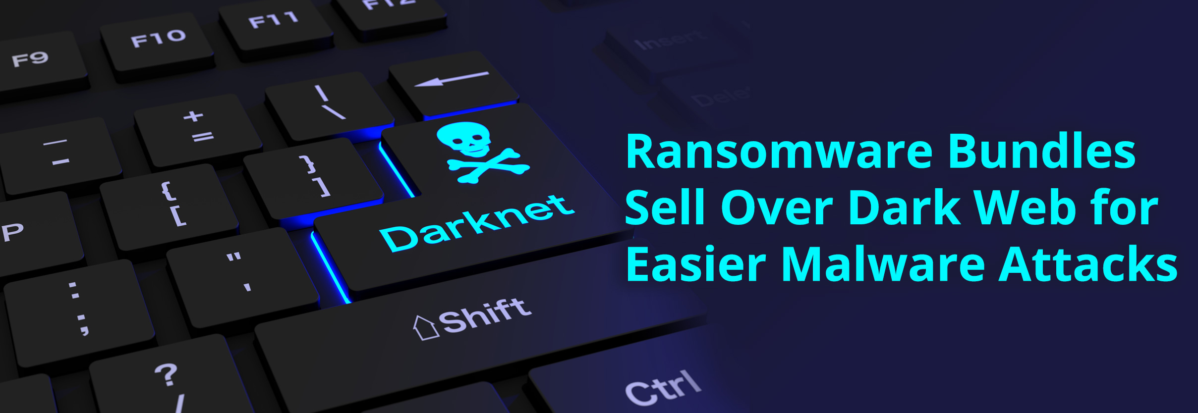 Ransomware Bundles Sell Over Dark Web For Easier Malware Attacks