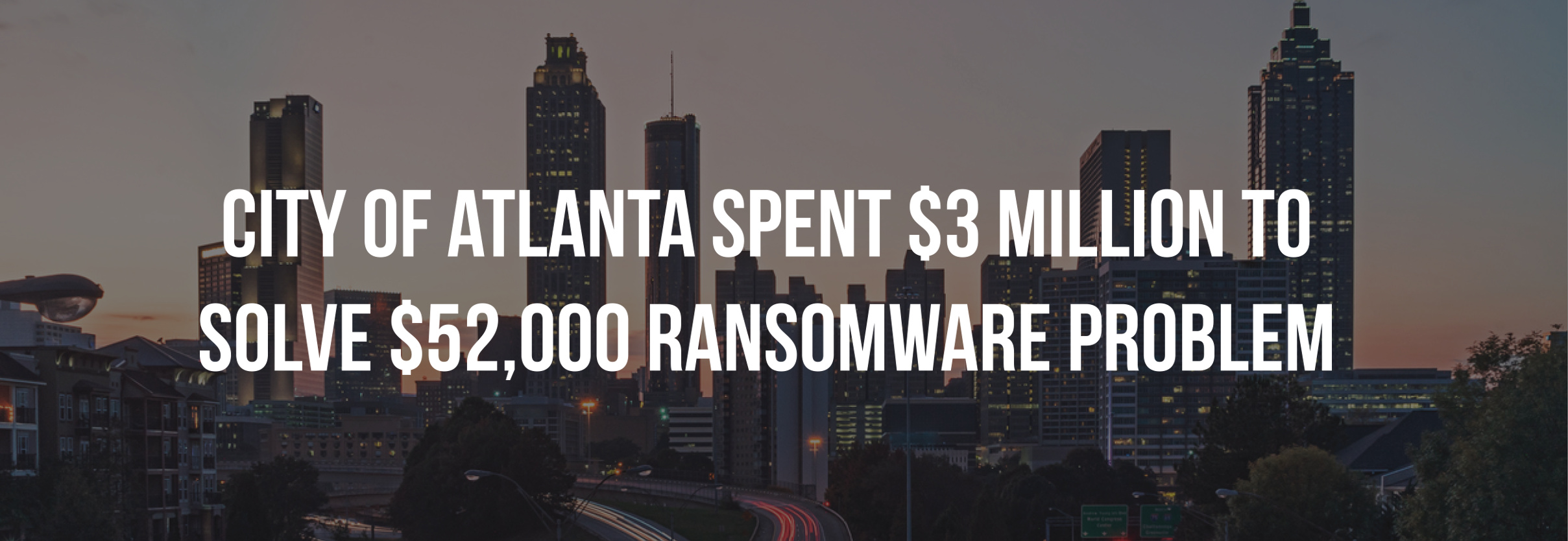 City Of Atlanta Spent $3 Million to Solve $52,000 Ransomware Problem