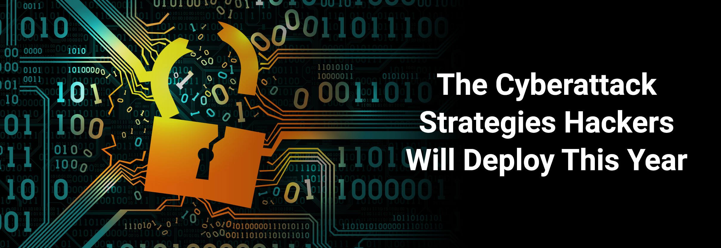 The Cyberattack Strategies Hackers Will Deploy This Year