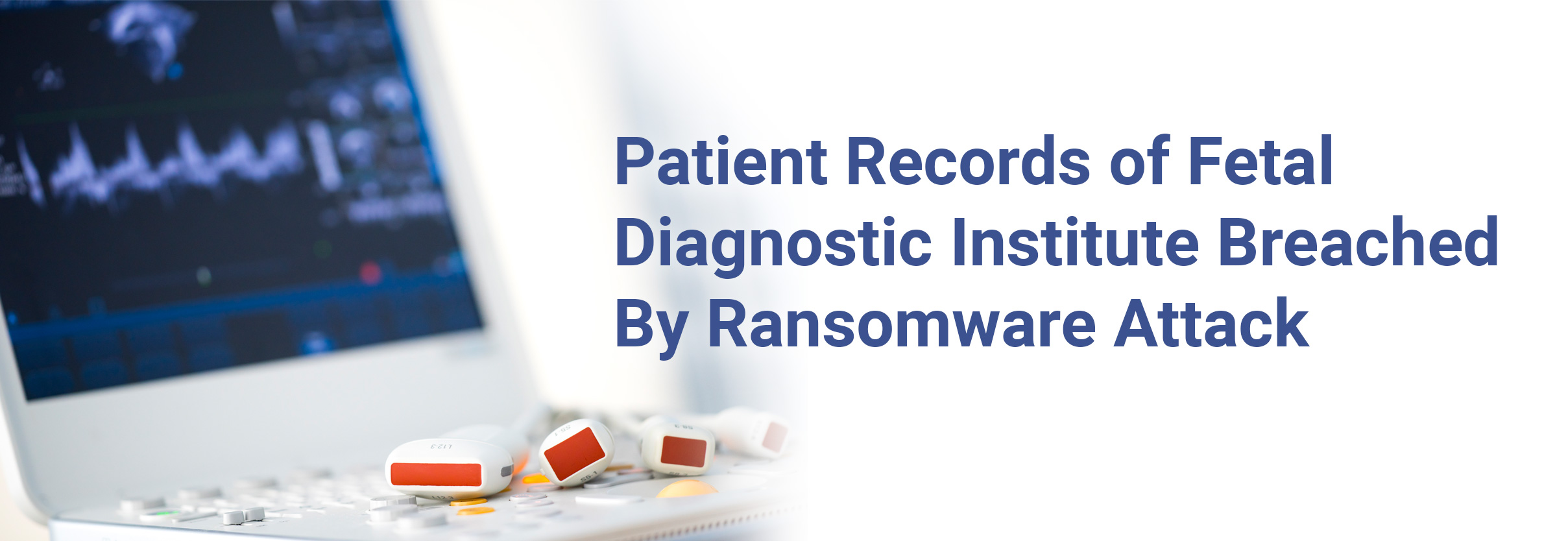 Patient Records of Fetal Diagnostic Institute Breached By Ransomware Attack