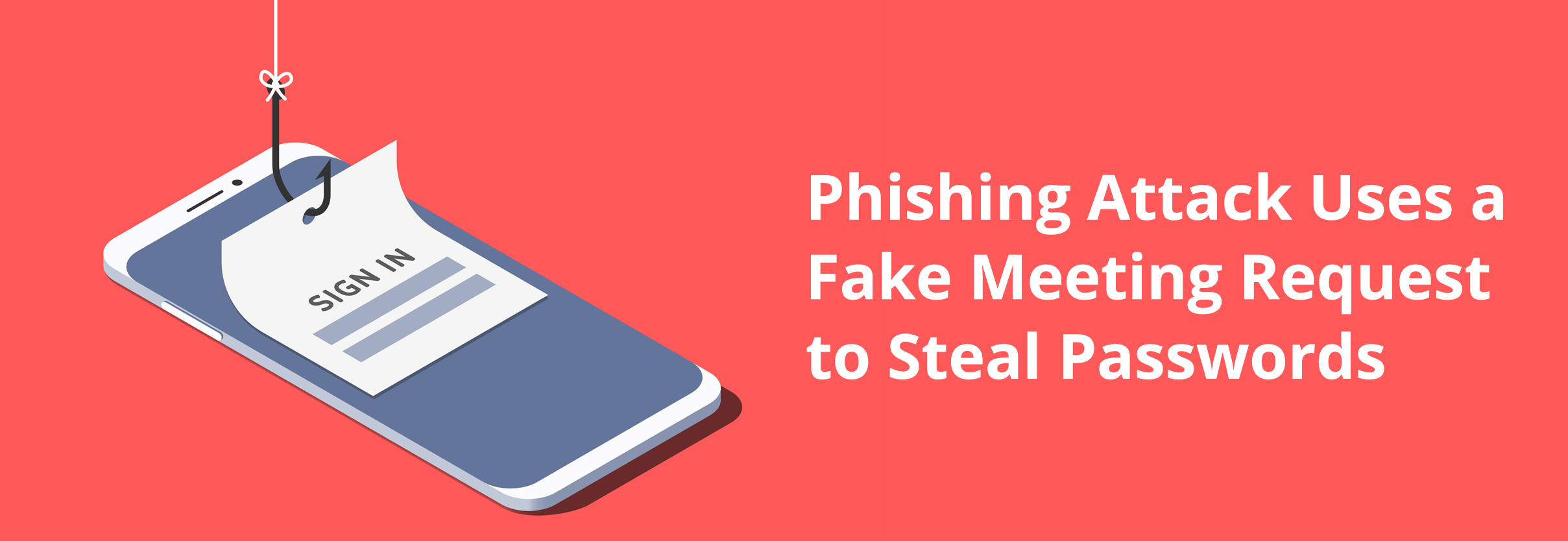 Phishing Attack Uses a Fake Meeting Request to Steal Passwords