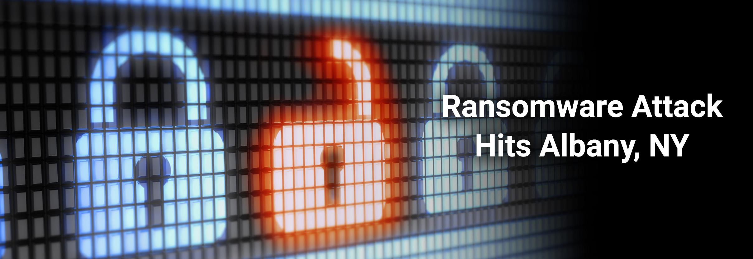 Ransomware Attack Hits Albany, NY