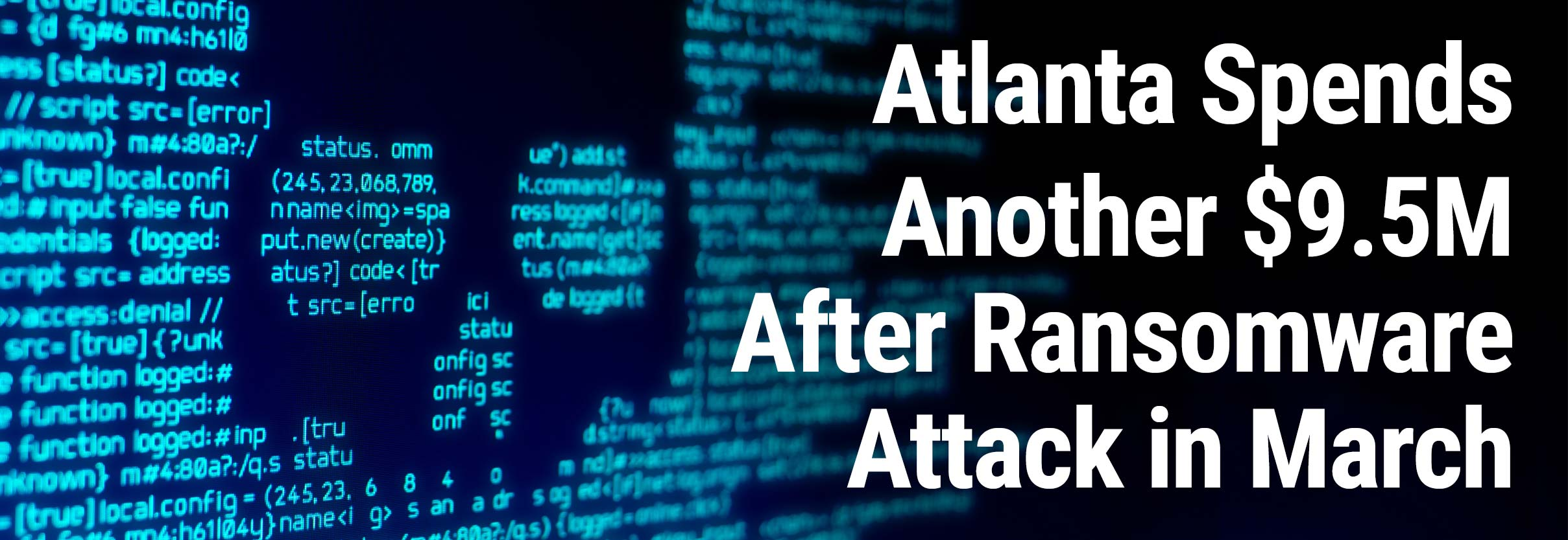 UPDATE: City of Atlanta Spends Another $9.5 Million to Repair Damage Caused by Ransomware Attack in March