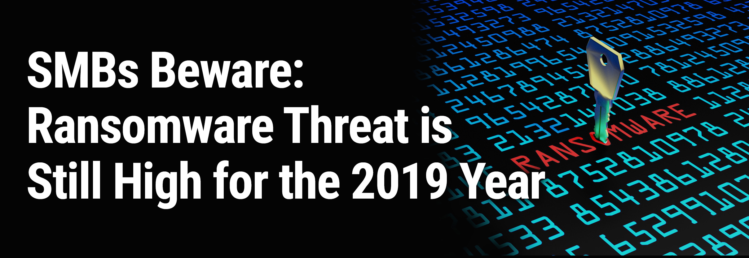 SMBs Beware: Ransomware Threat is Still High for the 2019 Year